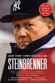 Steinbrenner: The Last Lion of Baseball - Bill Madden