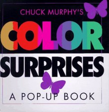 Color Surprises: A Pop-up Book - Chuck Murphy