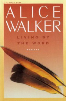Living by the Word - Alice Walker, Janet S. Taggart