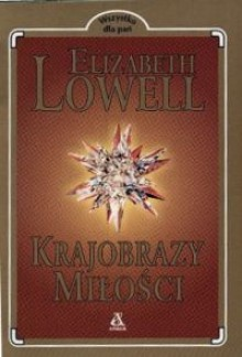 Krajobrazy miłości - Elizabeth Lowell