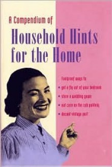 A Compendium of Household Tips for the Home - Charlotte Williams