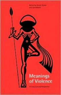 Meanings of Violence: A Cross-Cultural Perspective - Göran Aijmer, Jon Abbink