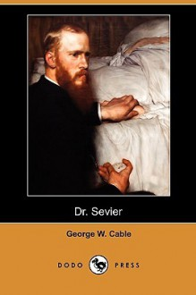 Dr. Sevier (Dodo Press) - George W. Cable