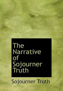 The Narrative of Sojourner Truth - Sojourner Truth,Olive Gilbert
