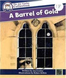 A Barrel Of Gold - Joy Cowley, Robyn Belton