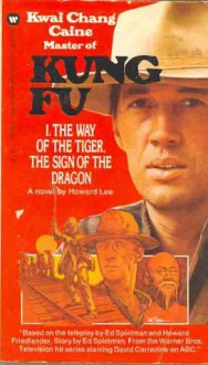 The Way of the Tiger, the Sign of the Dragon (Kung Fu, #1) - Howard Lee