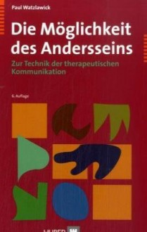 Die Möglichkeit des Andersseins. Zur Technik der therapeutischen Kommunikation. - Paul Watzlawick