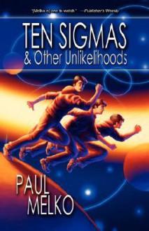 Ten Sigmas & Other Unlikelihoods - Paul Melko