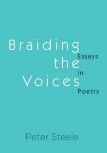Braiding the Voices: Essays in Poetry - Peter Steele