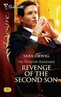 Revenge of the Second Son (The Wealthy Ransomes #2) (Silhouette Desire #1757) - Sara Orwig