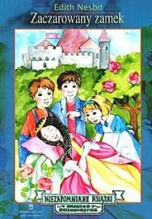 Zaczarowany zamek - Edith Nesbit