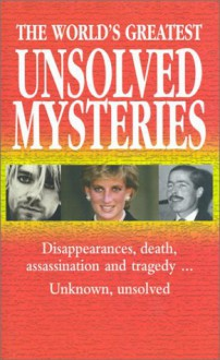 The World's Greatest Unsolved Mysteries: Disappearances, Death, Assassination, and Tragedy...Unknown, Unsolved - Book Sales Inc.