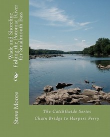Wade and Shoreline Fishing the Potomac River for Smallmouth Bass: Chain Bridge to Harpers Ferry - Steve Moore