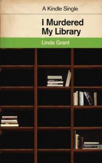 I Murdered My Library - Linda Grant