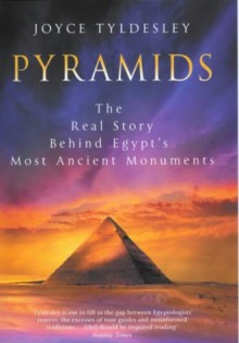 Pyramids: The Real Story Behind Egypt's Most Ancient Monuments - Joyce A. Tyldesley