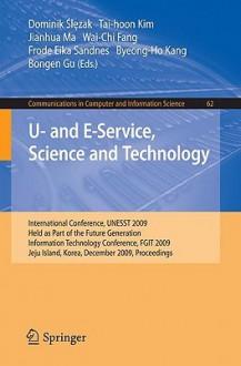 U- And E-Service, Science and Technology - Dominik Slezak, Tai-Hoon Kim, Jianhua Ma, Frode Eika Sandnes, Byeong-Ho Kang, Wai Chi Fang, Bongen Gu
