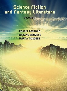 Science Fiction and Fantasy Literature Vol 2 - Robert Reginald, Douglas Menville, Mary A. Burgess