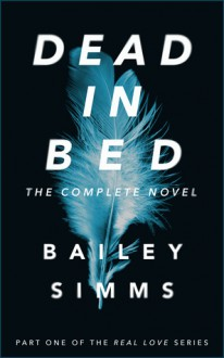 Dead in Bed: The Complete Novel (Real Love, #1) - Bailey Simms