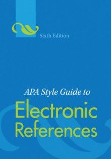 APA Style Guide to Electronic References Sixth Edition - American Psychological Association