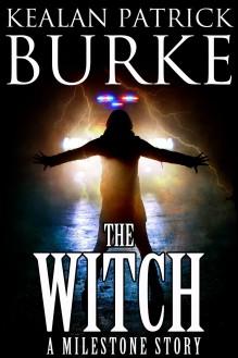 The Witch (A Milestone Story) (The Milestone Series) - Kealan Patrick Burke
