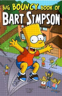 Simpsons Comics Presents The Big Bouncy Book Of Bart Simpson (Simpsons Comics Presents) (Simpsons Comics Presents) - Matt Groening