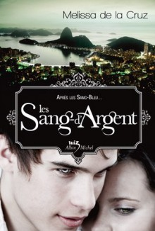Les Sang-d'Argent (Les vampires de Manhattan, #3) - Valérie Le Plouhinec, Melissa de la Cruz