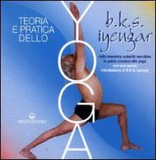 Teoria e pratica dello yoga - B.K.S. Iyengar