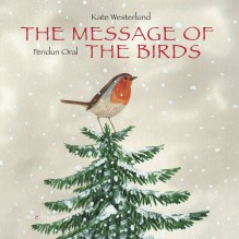The Message of the Birds - Kate Westerlund,Feridun Oral