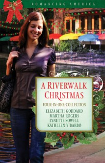 A Riverwalk Christmas: Four Couples Find Love in Romantic San Antonio - Kathleen Y'Barbo, Elizabeth Goddard, Lynette Sowell, Martha Rogers