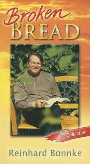 Broken Bread: 1st Collection - Reinhard Bonnke