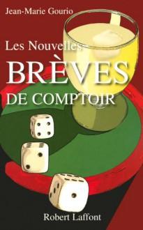 Les nouvelles brèves de comptoir - T1 (French Edition) - Jean-Marie Gourio