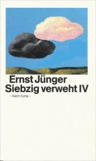 Siebzig Verweht IV - Ernst Jünger