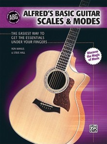 Alfred's Basic Guitar Scales & Modes: The Easiest Way to Get the Essentials Under Your Fingers - Steve Hall