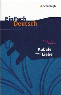 EinFach Deutsch Textausgaben: Friedrich Schiller: Kabale und Liebe: Ein bürgerliches Trauerspiel. Gymnasiale Oberstufe - Friedrich von Schiller