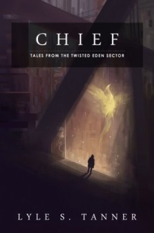 Chief (Tales from the Twisted Eden Sector) - Lyle S. Tanner
