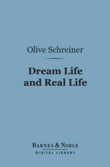 Dream Life and Real Life (Barnes & Noble Digital Library) - Olive Schreiner
