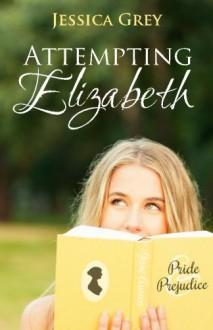 Attempting Elizabeth - Jessica Grey