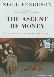 The Ascent of Money: A Financial History of the World - Niall Ferguson, Simon Prebble