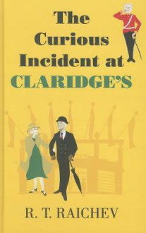 The Curious Incident at Claridge's - R.T. Raichev