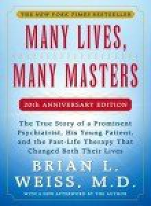 Many Lives, Many Masters: The True Story of a Prominent Psychiatrist, His Young Patient, and the Past-Life Therapy That Changed Both Their Lives - Brian L. Weiss