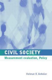 Civil Society: Measurement, Evaluation, Policy - Helmut K. Anheier