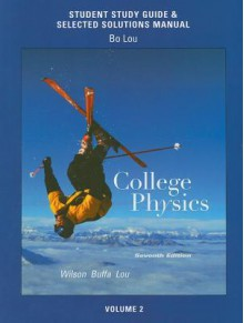 Study Guide and Selected Solutions Manual for College Physics Volume 2 - Jerry D. Wilson, Anthony J. Buffa, Bo Lou