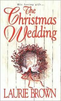 The Christmas Wedding - Laurie Brown