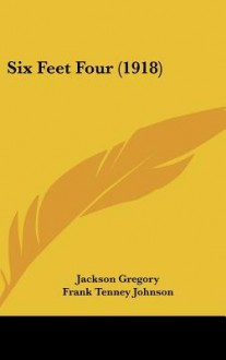 SIX FEET FOUR (A WESTERN NOVEL) - Jackson Gregory