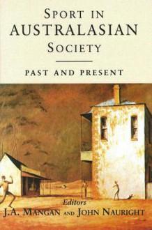 Sport in Australasian Society: Past and Present - J.A. Mangan, John Nauright