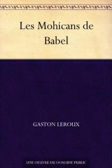 Les Mohicans de Babel - Gaston Leroux