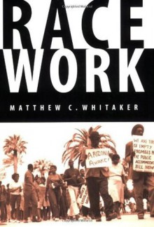 Race Work: The Rise of Civil Rights in the Urban West (Race and Ethnicity in the American West) - Matthew C. Whitaker