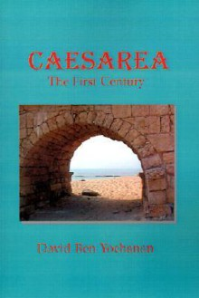 Caesarea: The First Century - David Yochanan