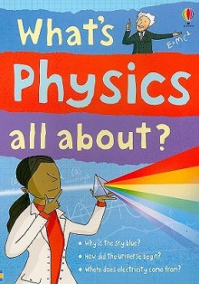 What's Physics All About? - Kate Davies, Tom Lalonde, Adam Larkum, Steve Moncrieff
