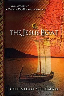 The Jesus Boat: Living Proof of a Modern Day Miracle in Galilee - Christian S. Stillman